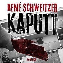 Kaputt Hörbuch von René Schweitzer Gesprochen von: Alexander Schank