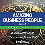 Amazing Business People - Volume 1: Inspirational Stories | Charles Margerison