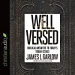 Well Versed: Biblical Answers to Today's Tough Issues | James L. Garlow
