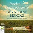 Foreign Correspondence Audiobook by Geraldine Brooks Narrated by Geraldine Brooks