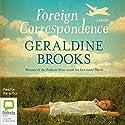 Foreign Correspondence (       UNABRIDGED) by Geraldine Brooks Narrated by Geraldine Brooks