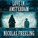 Love in Amsterdam: Van De Valk, Book 1 (       UNABRIDGED) by Nicolas Freeling Narrated by Christopher Oxford