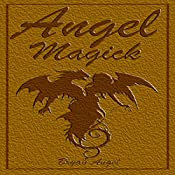 Angel Magick: They Save Your Soul, They Enhance Your Life | [Bryan Magick]