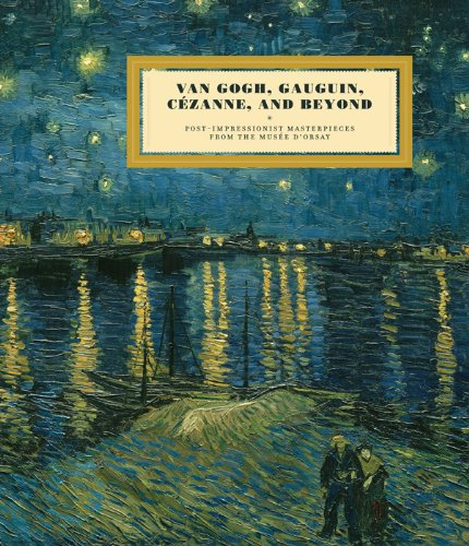 Van Gogh, Gauguin, Cezanne and Beyond: Post-Impressionist Masterpieces from the Musée d'Orsay