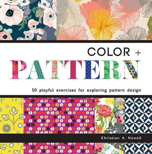 Color + Pattern: 50 Playful Exercises for Exploring Pattern Design