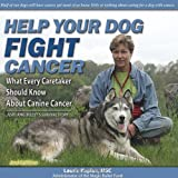 Help Your Dog Fight Cancer: What Every Caretaker Should Know About Canine Cancer, Featuring Bullet's Survival Story, 2nd Edition