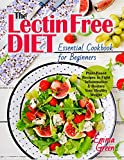 Lectin Free Diet: The Essential Cookbook for Beginners. Plant-Based Recipes to Fight Inflammation & Restore Your Healthy Weight (lectin-free recipes, lectin-free cookbook, lectin free cookbook)