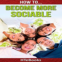 How to Become More Sociable: Quick Start Guide Audiobook by  HTeBooks Narrated by John-Michael Kuczynski
