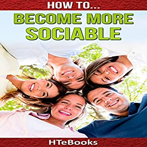 How to Become More Sociable: Quick Start Guide Audiobook