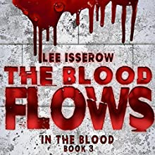 The Blood Flows: In the Blood, Book 3 Audiobook by Lee Isserow Narrated by Lee Isserow