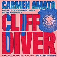 Cliff Diver: Detective Emilia Cruz Mysteries, Book 1 Audiobook by Carmen Amato Narrated by Johanna Parker