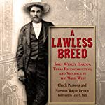 A Lawless Breed: John Wesley Hardin, Texas Reconstruction, and Violence in the Wild West | Chuck Parsons,Norman Wayne Brown