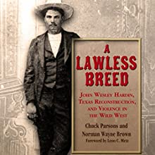 A Lawless Breed: John Wesley Hardin, Texas Reconstruction, and Violence in the Wild West Audiobook by Chuck Parsons, Norman Wayne Brown Narrated by Jim Sartor