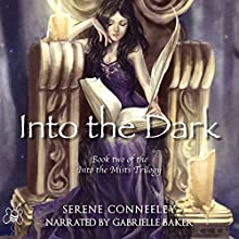 Into the Dark: Book Two of the Into the Mists Trilogy | Livre audio Auteur(s) : Serene Conneeley Narrateur(s) : Gabrielle Baker