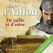De taille et d'estoc: La jeunesse de Guilhem d'Ussel (Les aventures de Guilhem d'Ussel 1) | Jean D'Aillon