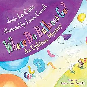 Where Do Balloons Go? Audiobook