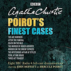 Poirot's Finest Cases: Eight Full-Cast BBC Radio Dramatisations Performance by Agatha Christie Narrated by Full Cast, John Moffat