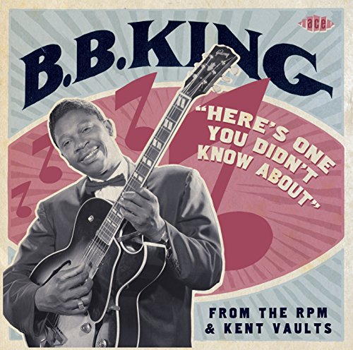 B.B. King-Heres One You Didnt Know About From The RPM And Kent Vaults-Remastered-CD-FLAC-2015-mwndX Download