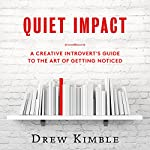Quiet Impact: A Creative Introvert's Guide to the Art of Getting Noticed | Drew Kimble