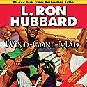 Wind-Gone-Mad Audiobook by L. Ron Hubbard Narrated by R. F. Daley, Shane Johnson, James King, Jim Meskimen, Tamra Meskimen, Paul Werthheimer, Michael Yurchak