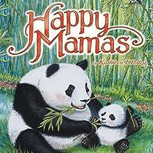 Happy Mamas Audiobook by Kathleen T Pelley Narrated by Kathleen T Pelley