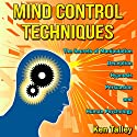 Mind Control Techniques: The Secrets of Manipulation, Deception, Hypnosis, Persuasion, and Human Psychology (       UNABRIDGED) by Ken Talley Narrated by Lew Williams
