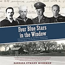 Four Blue Stars in the Window: One Family's Story of the Great Depression, the Dust Bowl, and the Duty of a Generation Audiobook by Barbara Eymann Mohrman Narrated by Michael Pauley