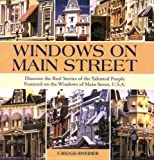 Windows on Main Street: Discover the Real Stories of the Talented People Featured on the Windows of Main Street, U.S.A.