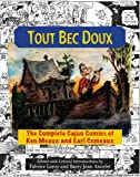 img - for Tout Bec Doux: The Complete Cajun Comics of Ken Meaux and Earl Comeaux book / textbook / text book