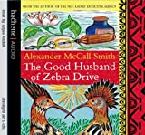 The Good Husband Of Zebra Drive (No. 1 Ladies' Detective Agency) Alexander McCall Smith