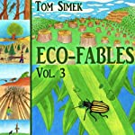 Eco-Fables: Green Stories for Children and Adults: Environmental Fairy Tales, Volume 3 | Tom Simek