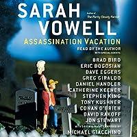 Assassination Vacation Hörbuch von Sarah Vowell Gesprochen von: Conan O'Brien, Stephen King, Dave Eggers, Jon Stewart