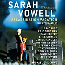 Assassination Vacation (       ABRIDGED) by Sarah Vowell Narrated by Conan O'Brien, Stephen King, Dave Eggers, Jon Stewart