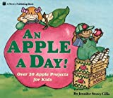 img - for An Apple a Day!: Over Twenty Apple Projects for Kids by Gillis, Jennifer Storey (1993) Paperback book / textbook / text book
