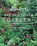 The New Shade Garden: Creating a Lush...