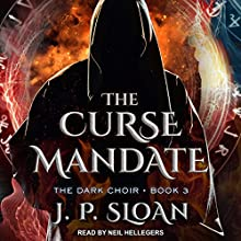 The Curse Mandate: The Dark Choir, Book 3 Audiobook by J. P. Sloan Narrated by Neil Hellegers