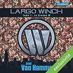 Le Groupe W (Largo Winch 1) | Livre audio