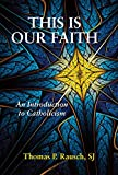 This is Our Faith: An Introduction to Catholicism