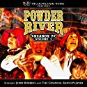 Powder River, Season 7, Vol. 1 Radio/TV Program by Jerry Robbins Narrated by  The Colonial Radio Players, Jerry Robbins
