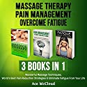 Massage Therapy: Pain Management: Overcome Fatigue: 3 Books in 1: Wonderful Massage Techniques, World's Best Pain Reduction Strategies & Eliminate Fatigue from Your Life Audiobook by Ace McCloud Narrated by Joshua Mackey
