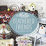 Mollie Makes Mollie Makes Feathered Friends: Crochet, Knitting, Sewing, Felting, Papercraft and More