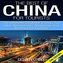 The Best of China for Tourists 2nd Edition: The Ultimate Guide for China's Top Sites, Restaurants, Shopping, and Beaches for Tourists! (       UNABRIDGED) by Getaway Guides Narrated by Millian Quinteros