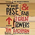 The Rise & Fall of Great Powers: A Novel (       UNABRIDGED) by Tom Rachman Narrated by Penelope Rawlins