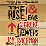 The Rise & Fall of Great Powers: A Novel | Tom Rachman