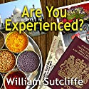 Are You Experienced? Audiobook by William Sutcliffe Narrated by Tom Lawrence