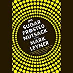 The Sugar Frosted Nutsack: A Novel | Mark Leyner