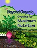 img - for Beyond Organic... Growing for Maximum Nutrition book / textbook / text book