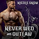 Never Wed an Outlaw: Deadly Pistols MC Romance (Outlaw Love) Series, Book 4 Audiobook by Nicole Snow Narrated by Alexandra Shawnee, Aiden Snow