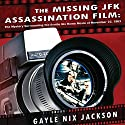 The Missing JFK Assassination Film: The Mystery Surrounding the Orville Nix Home Movie of November 22, 1963 Audiobook by Gayle Nix Jackson Narrated by Lydia Mackay
