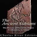 The Ancient Nubians: The History of One of the Oldest Civilizations in Africa Audiobook by  Charles River Editors Narrated by Colin Fluxman